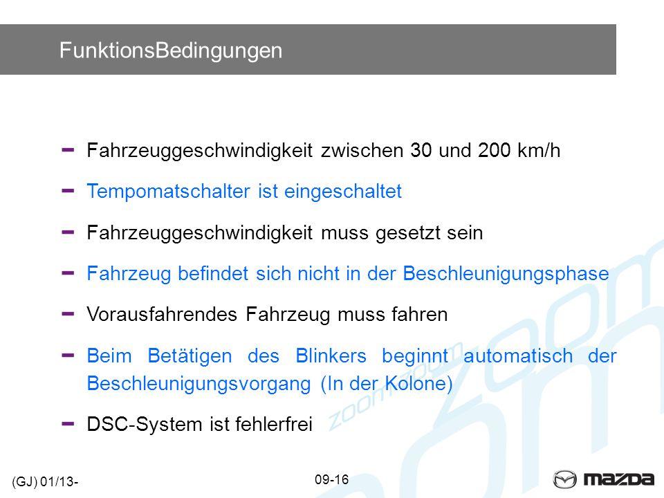 FunktionsBedingungen Fahrzeuggeschwindigkeit zwischen 30 und 200 km/h Tempomatschalter ist eingeschaltet Fahrzeuggeschwindigkeit muss gesetzt sein Fah