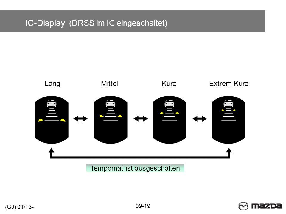 IC-Display (DRSS im IC eingeschaltet) 09-19 (GJ) 01/13- LangMittelKurzExtrem Kurz Tempomat ist ausgeschalten