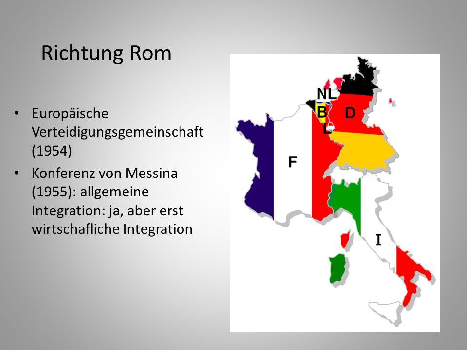 7 Richtung Rom Europäische Verteidigungsgemeinschaft (1954) Konferenz von Messina (1955): allgemeine Integration: ja, aber erst wirtschafliche Integra