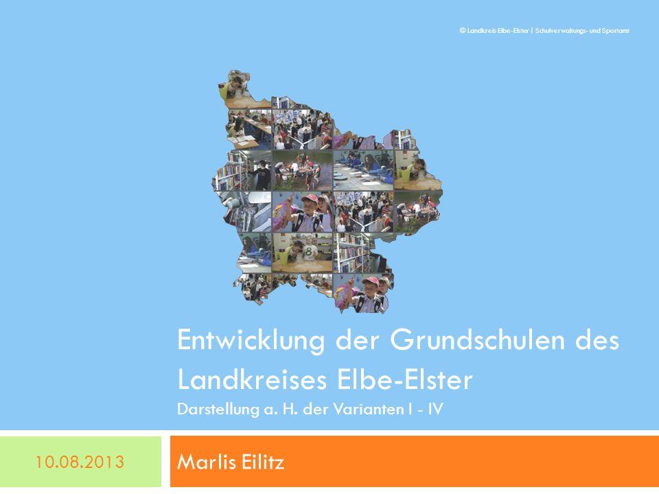 Entwicklung der Grundschulen des Landkreises Elbe-Elster Darstellung a. H. der Varianten I - IV Marlis Eilitz 10.08.2013 © Landkreis Elbe-Elster | Sch