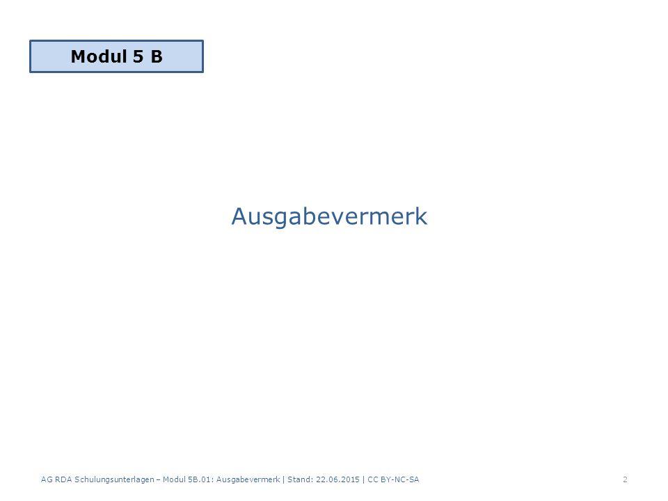 Ausgabevermerk AG RDA Schulungsunterlagen – Modul 5B.01: Ausgabevermerk | Stand: 22.06.2015 | CC BY-NC-SA2 Modul 5 B
