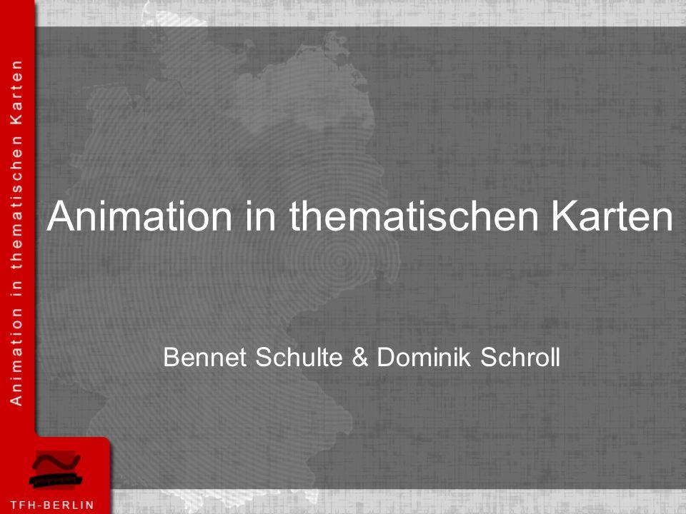 Animation in thematischen Karten Bennet Schulte & Dominik Schroll