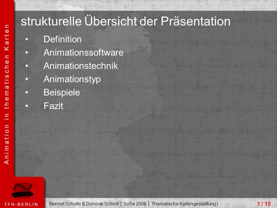 Bennet Schulte & Dominik Schroll │ SoSe 2006 │ Thematische Kartengestalltung I Definition Animationssoftware Animationstechnik Animationstyp Beispiele Fazit 1 / 15 strukturelle Übersicht der Präsentation