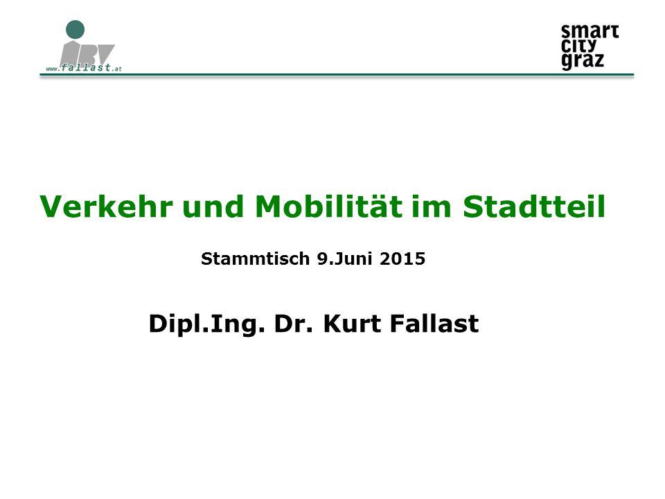 Verkehr und Mobilität im Stadtteil Stammtisch 9.Juni 2015 Dipl.Ing. Dr. Kurt Fallast