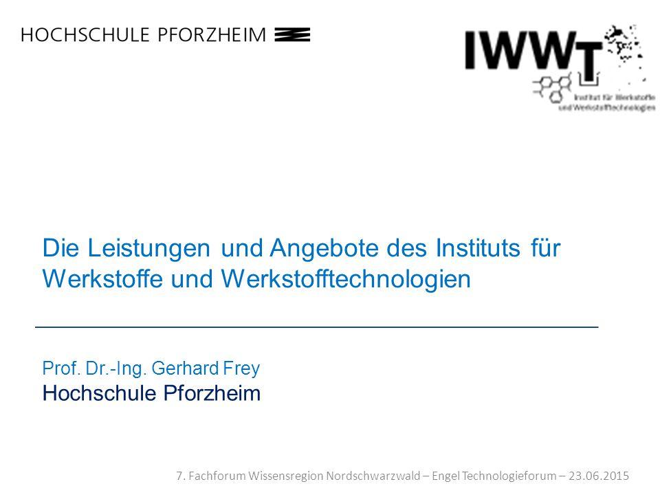 7. Fachforum Wissensregion Nordschwarzwald – Engel Technologieforum – 23.06.2015 Die Leistungen und Angebote des Instituts für Werkstoffe und Werkstof