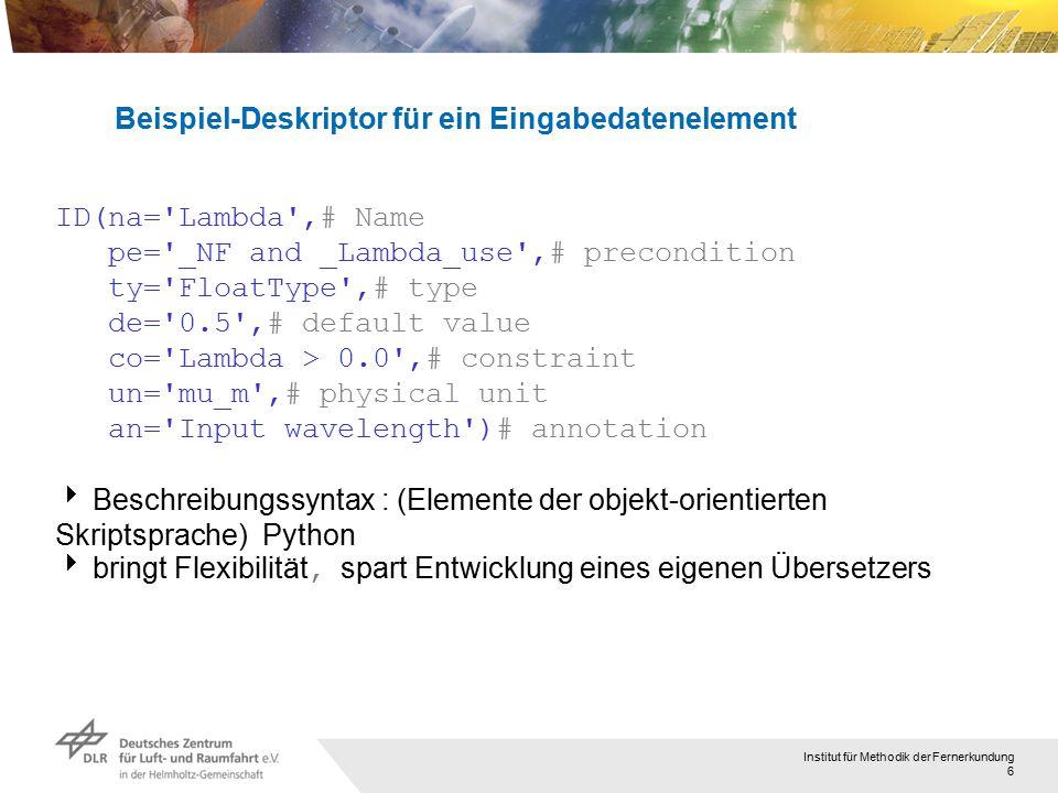 Institut für Methodik der Fernerkundung 6 Beispiel-Deskriptor für ein Eingabedatenelement ID(na='Lambda',# Name pe='_NF and _Lambda_use',# preconditio