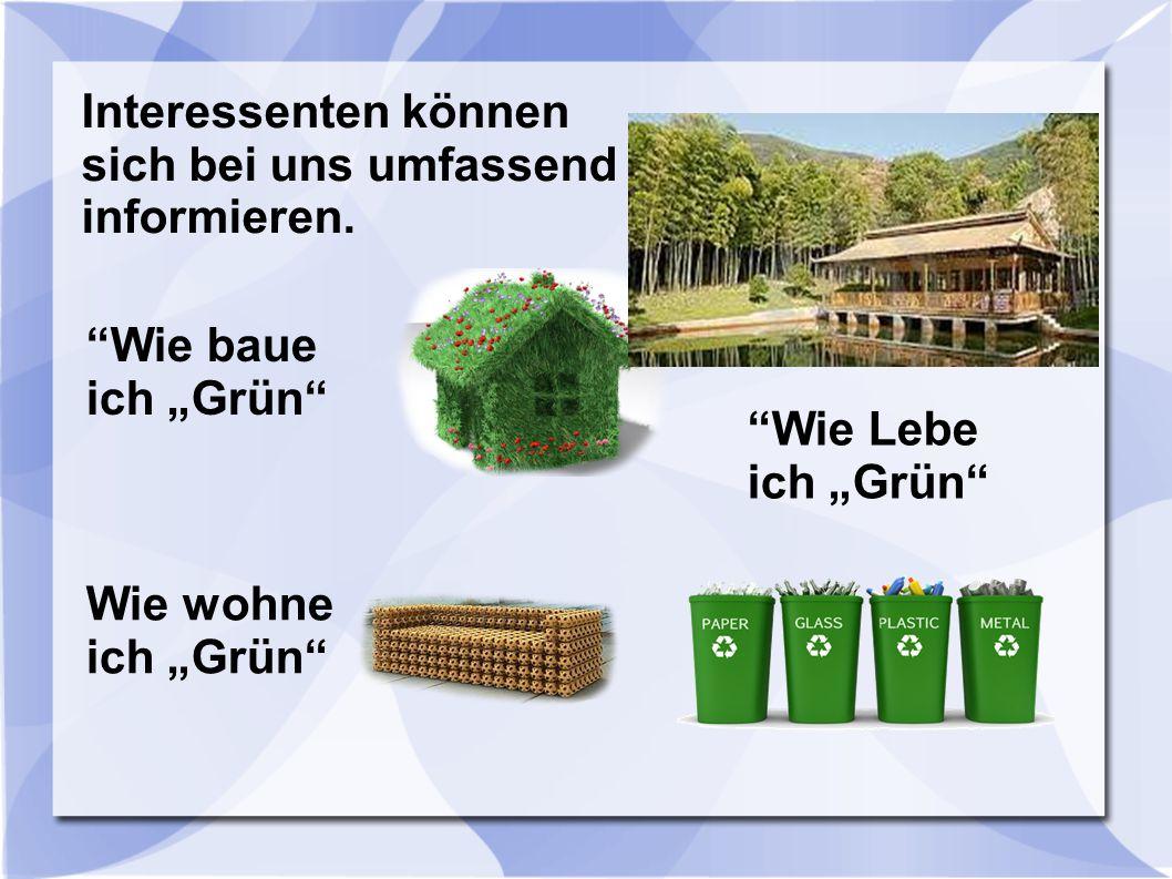 """Interessenten können sich bei uns umfassend informieren. """"Wie baue ich """"Grün"""" Wie wohne ich """"Grün"""" """"Wie Lebe ich """"Grün"""""""