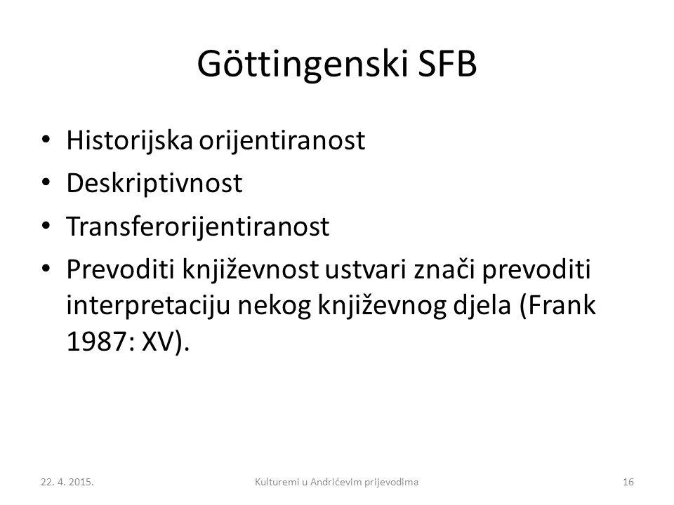 Göttingenski SFB Historijska orijentiranost Deskriptivnost Transferorijentiranost Prevoditi književnost ustvari znači prevoditi interpretaciju nekog književnog djela (Frank 1987: XV).