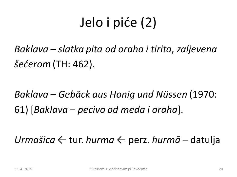 Jelo i piće (2) Baklava – slatka pita od oraha i tirita, zaljevena šećerom (TH: 462). Baklava – Gebäck aus Honig und Nüssen (1970: 61) [Baklava – peci