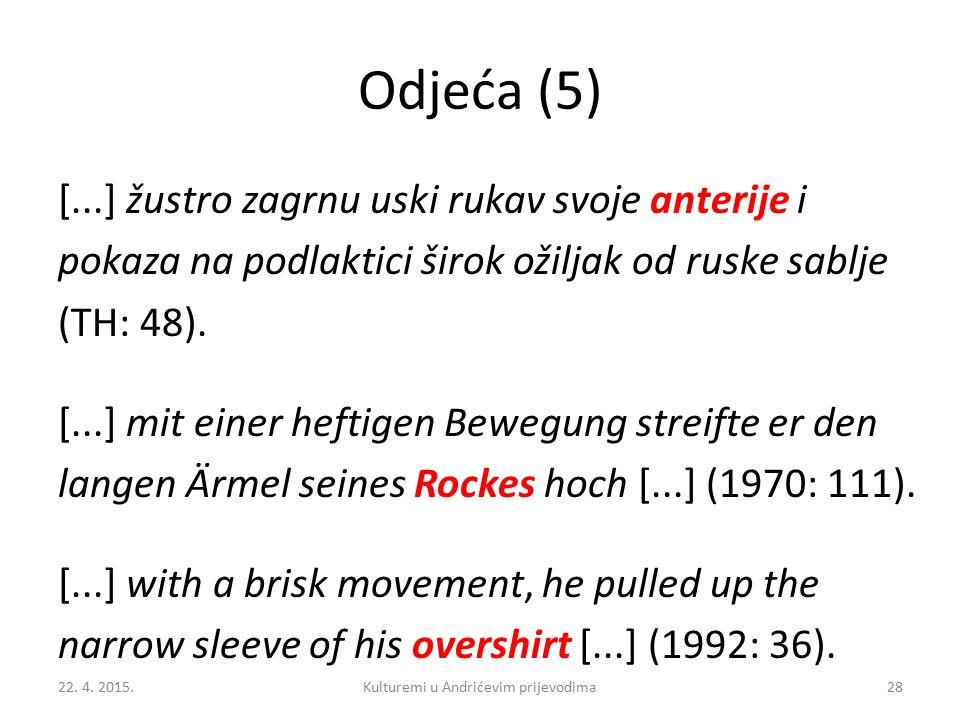 Odjeća (5) [...] žustro zagrnu uski rukav svoje anterije i pokaza na podlaktici širok ožiljak od ruske sablje (TH: 48).