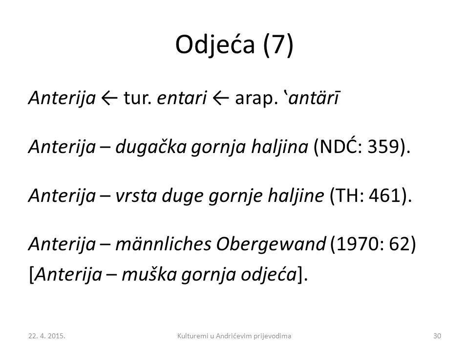 Odjeća (7) Anterija ← tur. entari ← arap. 'antärī Anterija – dugačka gornja haljina (NDĆ: 359). Anterija – vrsta duge gornje haljine (TH: 461). Anteri