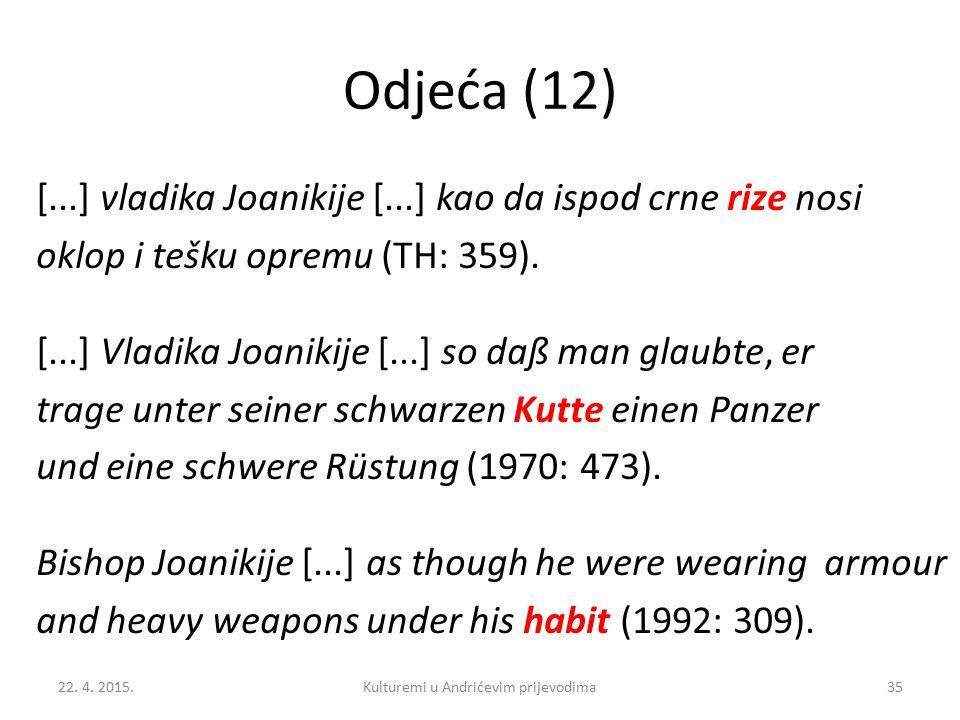 Odjeća (12) [...] vladika Joanikije [...] kao da ispod crne rize nosi oklop i tešku opremu (TH: 359). [...] Vladika Joanikije [...] so daß man glaubte