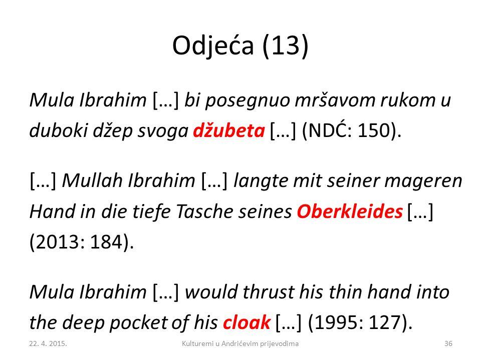 Odjeća (13) Mula Ibrahim […] bi posegnuo mršavom rukom u duboki džep svoga džubeta […] (NDĆ: 150).