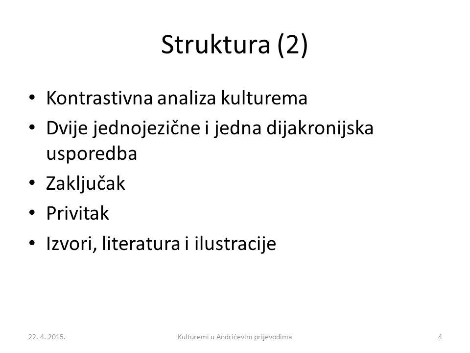 Struktura (2) Kontrastivna analiza kulturema Dvije jednojezične i jedna dijakronijska usporedba Zaključak Privitak Izvori, literatura i ilustracije 22.