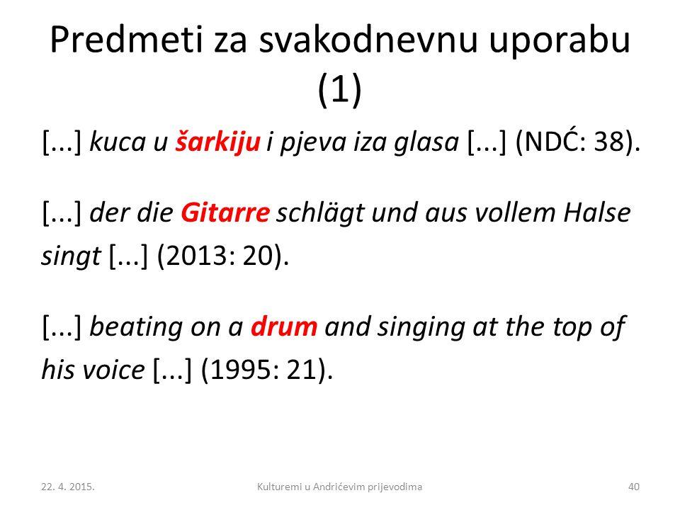 Predmeti za svakodnevnu uporabu (1) [...] kuca u šarkiju i pjeva iza glasa [...] (NDĆ: 38).