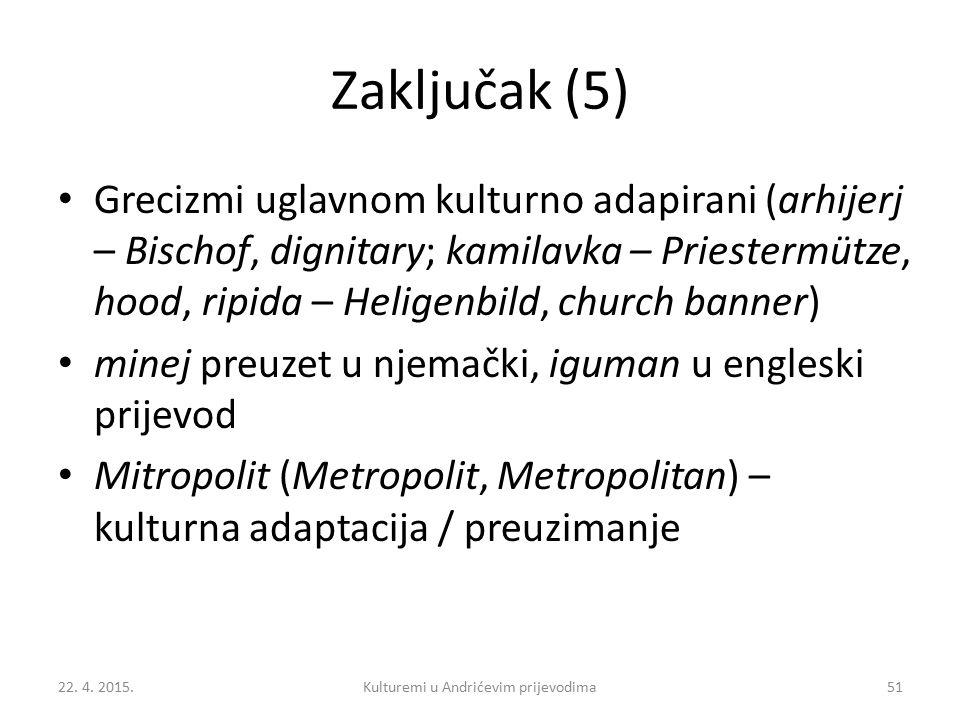 Zaključak (5) Grecizmi uglavnom kulturno adapirani (arhijerj – Bischof, dignitary; kamilavka – Priestermütze, hood, ripida – Heligenbild, church banne