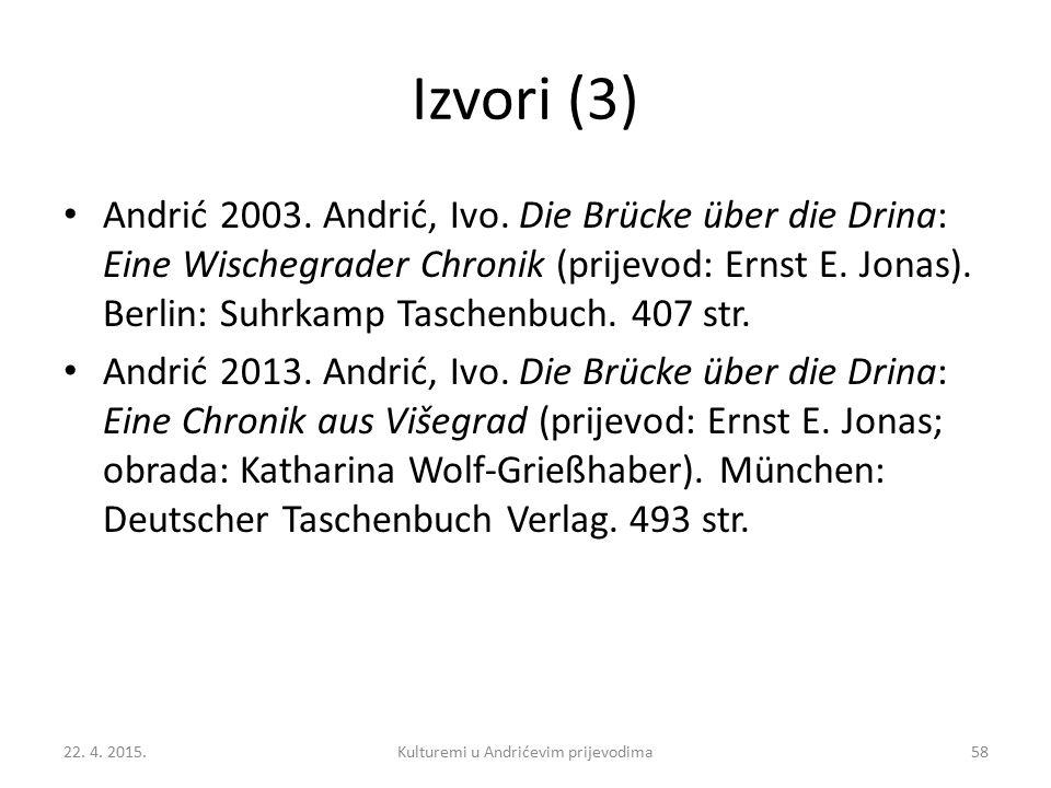 Izvori (3) Andrić 2003. Andrić, Ivo. Die Brücke über die Drina: Eine Wischegrader Chronik (prijevod: Ernst E. Jonas). Berlin: Suhrkamp Taschenbuch. 40