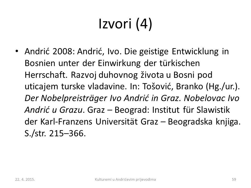 Izvori (4) Andrić 2008: Andrić, Ivo. Die geistige Entwicklung in Bosnien unter der Einwirkung der türkischen Herrschaft. Razvoj duhovnog života u Bosn