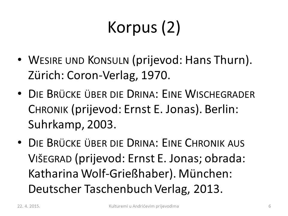 Korpus (2) W ESIRE UND K ONSULN (prijevod: Hans Thurn). Zürich: Coron-Verlag, 1970. D IE B RÜCKE ÜBER DIE D RINA : E INE W ISCHEGRADER C HRONIK (prije