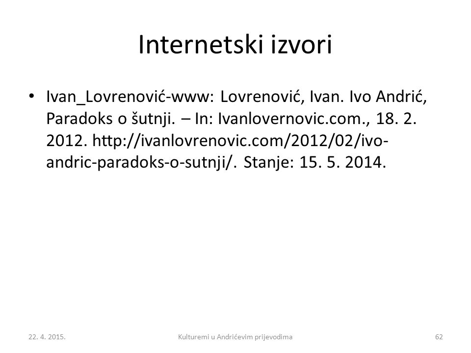 Internetski izvori Ivan_Lovrenović-www: Lovrenović, Ivan. Ivo Andrić, Paradoks o šutnji. – In: Ivanlovernovic.com., 18. 2. 2012. http://ivanlovrenovic