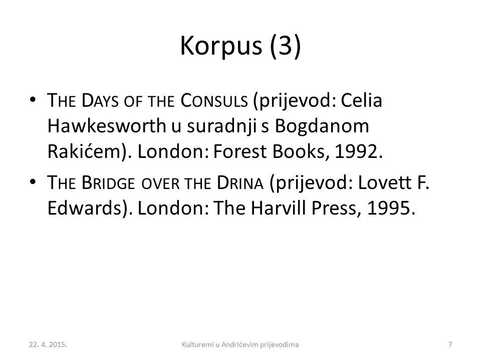 Korpus (3) T HE D AYS OF THE C ONSULS (prijevod: Celia Hawkesworth u suradnji s Bogdanom Rakićem). London: Forest Books, 1992. T HE B RIDGE OVER THE D