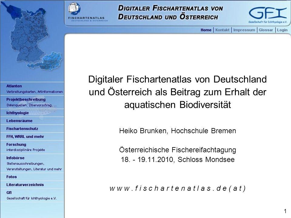 1 Digitaler Fischartenatlas von Deutschland und Österreich als Beitrag zum Erhalt der aquatischen Biodiversität Heiko Brunken, Hochschule Bremen Österreichische Fischereifachtagung 18.