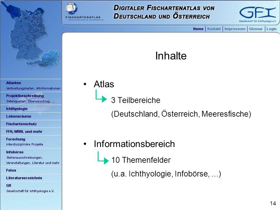 14 Inhalte Atlas 3 Teilbereiche (Deutschland, Österreich, Meeresfische) Informationsbereich 10 Themenfelder (u.a.