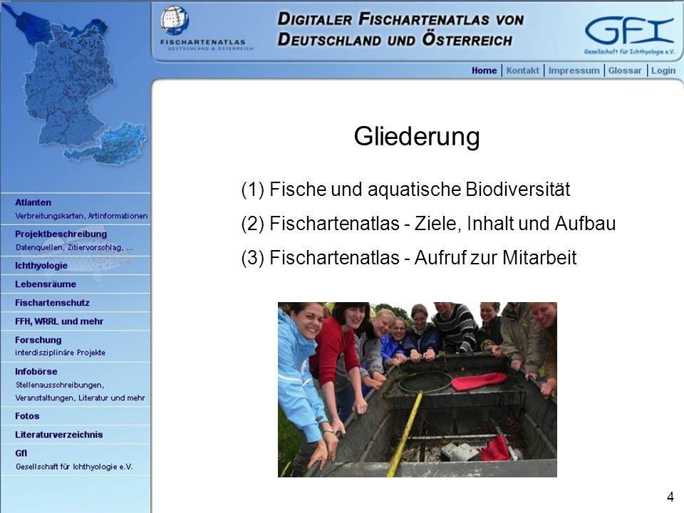 4 Gliederung (1) Fische und aquatische Biodiversität (2) Fischartenatlas - Ziele, Inhalt und Aufbau (3) Fischartenatlas - Aufruf zur Mitarbeit