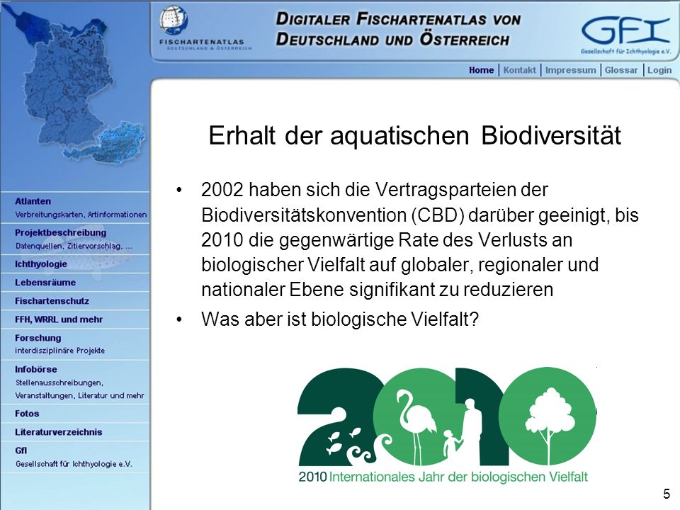 5 Erhalt der aquatischen Biodiversität 2002 haben sich die Vertragsparteien der Biodiversitätskonvention (CBD) darüber geeinigt, bis 2010 die gegenwärtige Rate des Verlusts an biologischer Vielfalt auf globaler, regionaler und nationaler Ebene signifikant zu reduzieren Was aber ist biologische Vielfalt