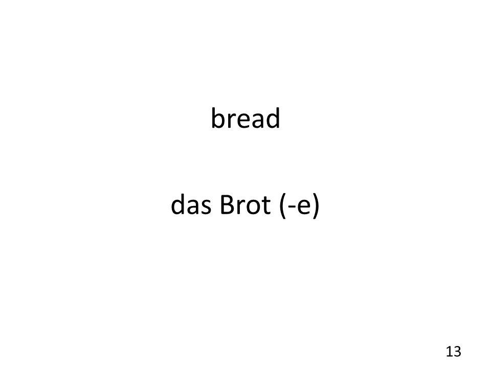 bread das Brot (-e) 13