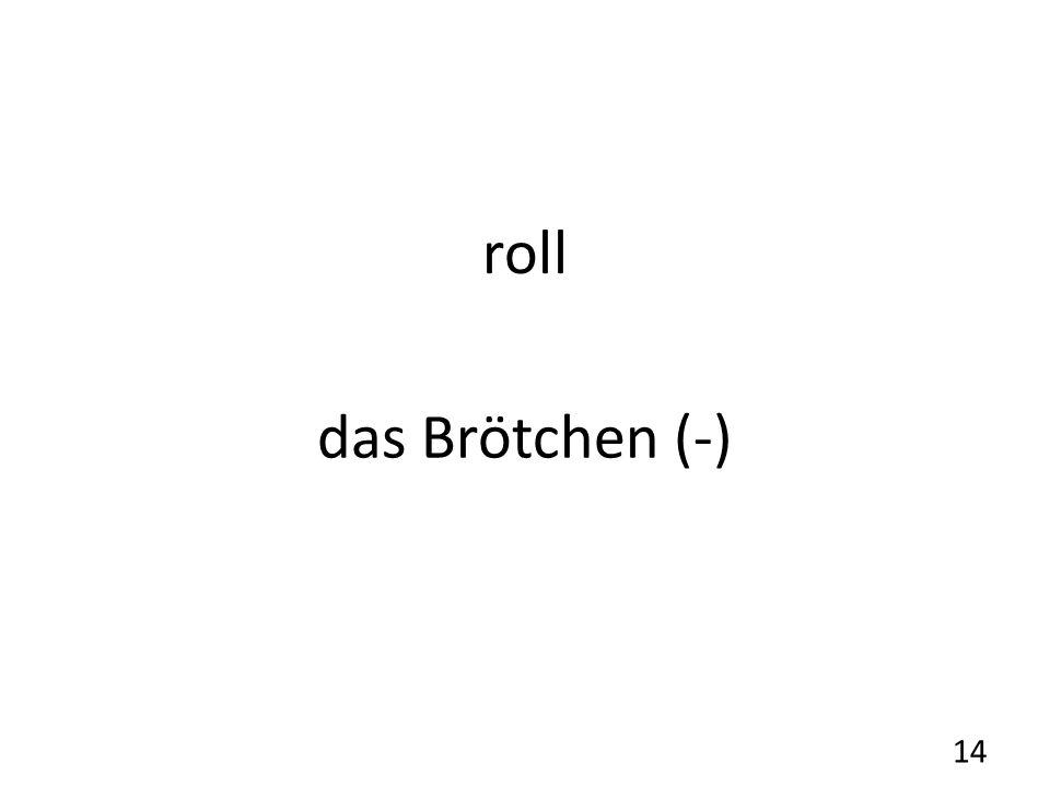 roll das Brötchen (-) 14