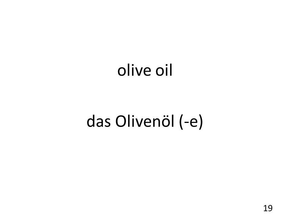 olive oil das Olivenöl (-e) 19