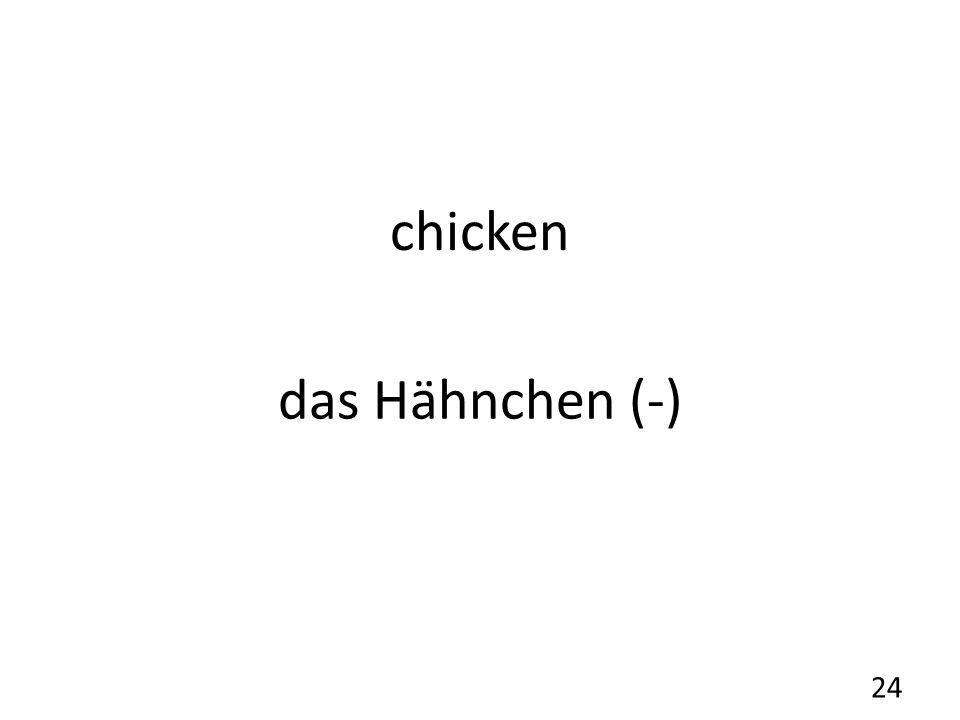 chicken das Hähnchen (-) 24