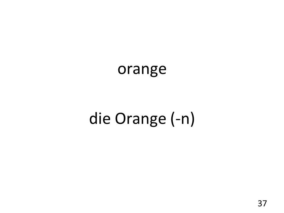 orange die Orange (-n) 37