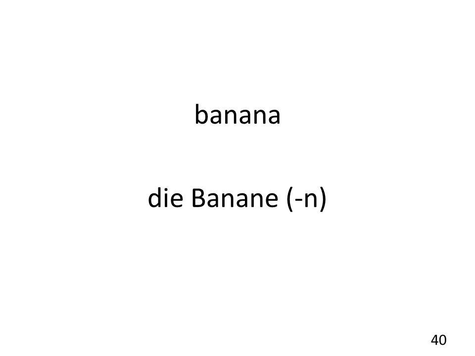 banana die Banane (-n) 40