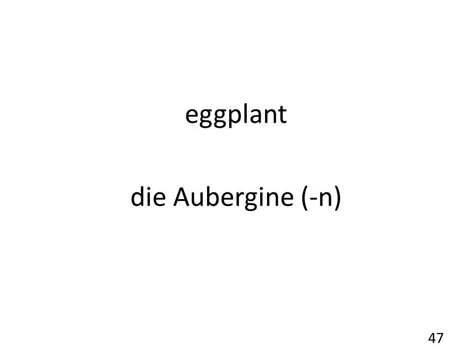 eggplant die Aubergine (-n) 47