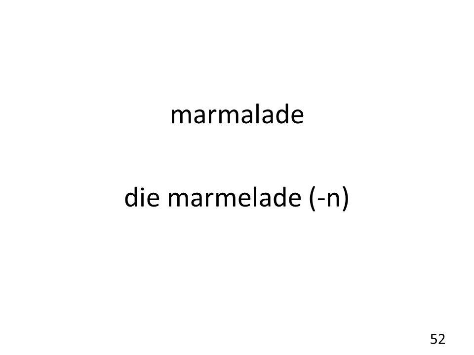 marmalade die marmelade (-n) 52