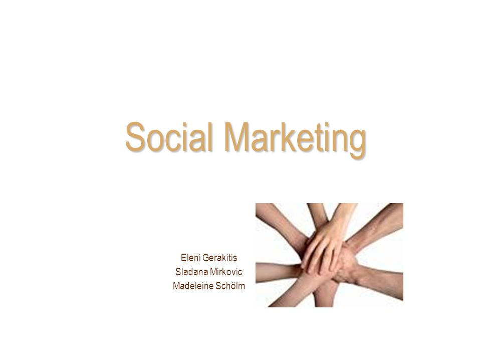 Social Marketing Eleni Gerakitis Sladana Mirkovic Madeleine Schölm