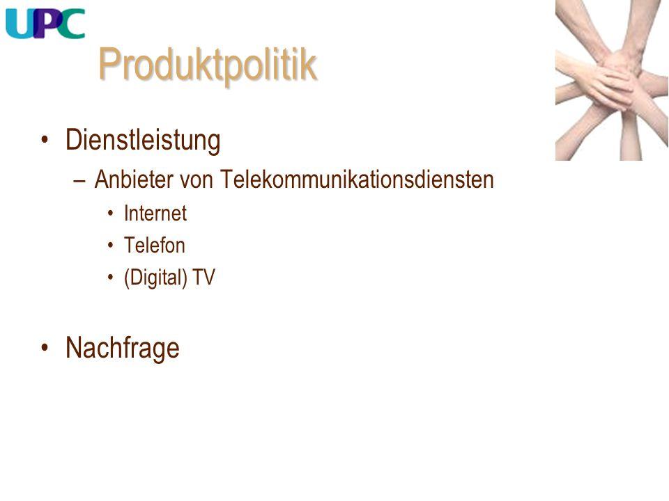 Produktpolitik Dienstleistung –Anbieter von Telekommunikationsdiensten Internet Telefon (Digital) TV Nachfrage