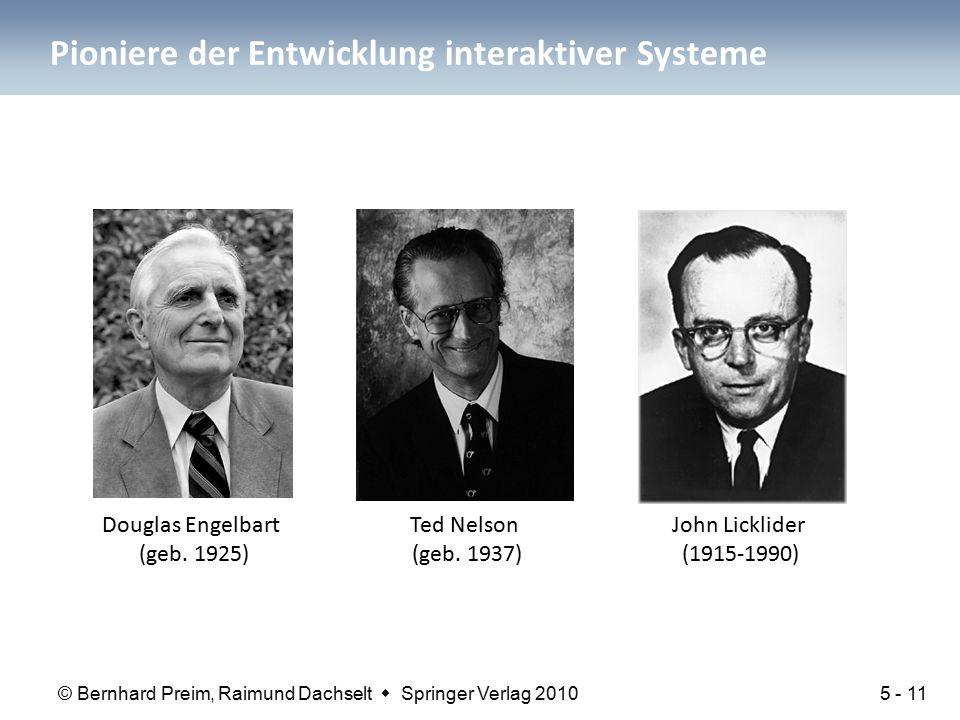 © Bernhard Preim, Raimund Dachselt  Springer Verlag 2010 Pioniere der Entwicklung interaktiver Systeme Douglas Engelbart (geb. 1925) Ted Nelson (geb.