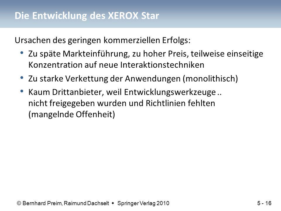 © Bernhard Preim, Raimund Dachselt  Springer Verlag 2010 Die Entwicklung des XEROX Star Ursachen des geringen kommerziellen Erfolgs: Zu späte Marktei