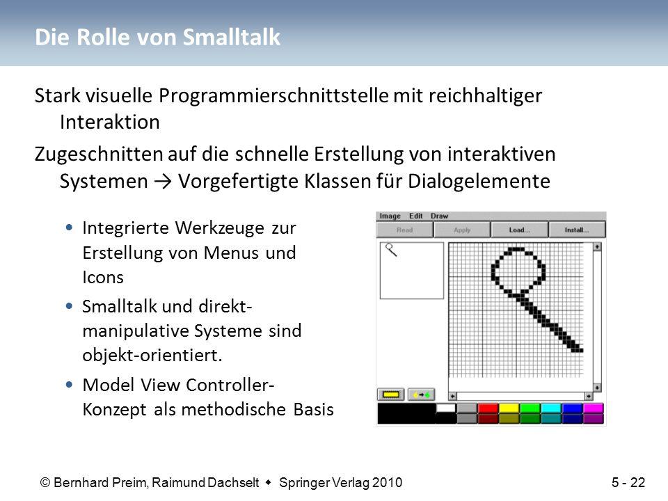© Bernhard Preim, Raimund Dachselt  Springer Verlag 2010 Die Rolle von Smalltalk Stark visuelle Programmierschnittstelle mit reichhaltiger Interaktio