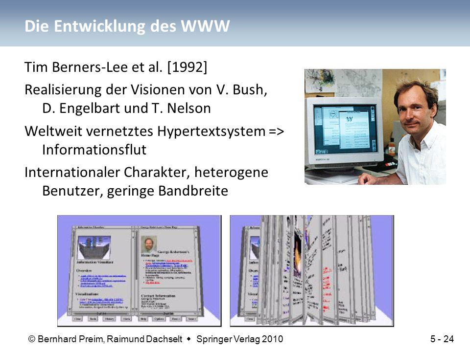 © Bernhard Preim, Raimund Dachselt  Springer Verlag 2010 Die Entwicklung des WWW Tim Berners-Lee et al. [1992] Realisierung der Visionen von V. Bush,