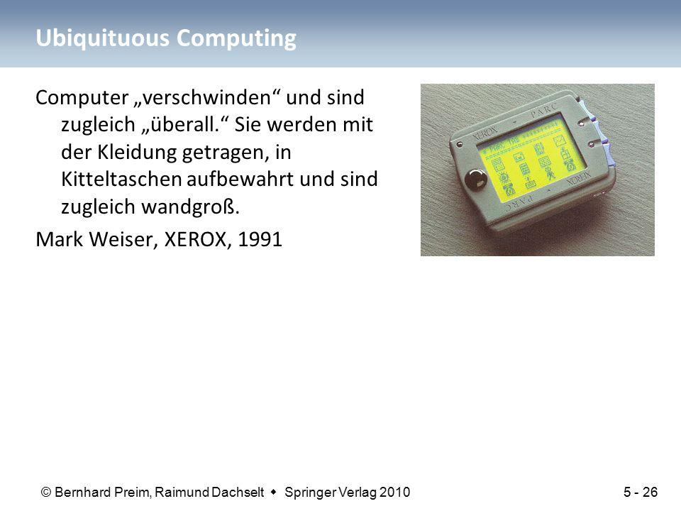 """© Bernhard Preim, Raimund Dachselt  Springer Verlag 2010 Ubiquituous Computing Computer """"verschwinden"""" und sind zugleich """"überall."""" Sie werden mit de"""