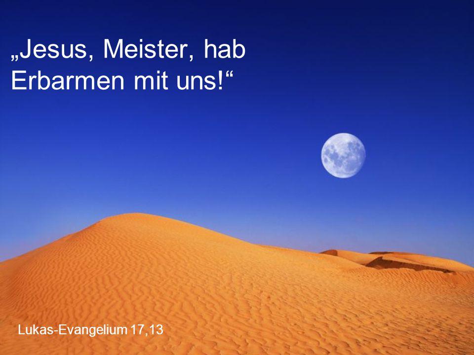 """Lukas-Evangelium 17,13 """"Jesus, Meister, hab Erbarmen mit uns!"""
