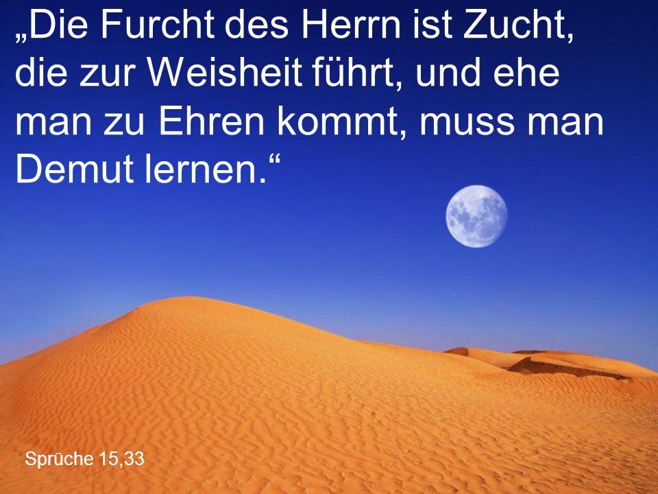 """Sprüche 15,33 """"Die Furcht des Herrn ist Zucht, die zur Weisheit führt, und ehe man zu Ehren kommt, muss man Demut lernen."""""""