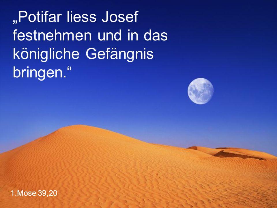 """1.Mose 39,20 """"Potifar liess Josef festnehmen und in das königliche Gefängnis bringen."""