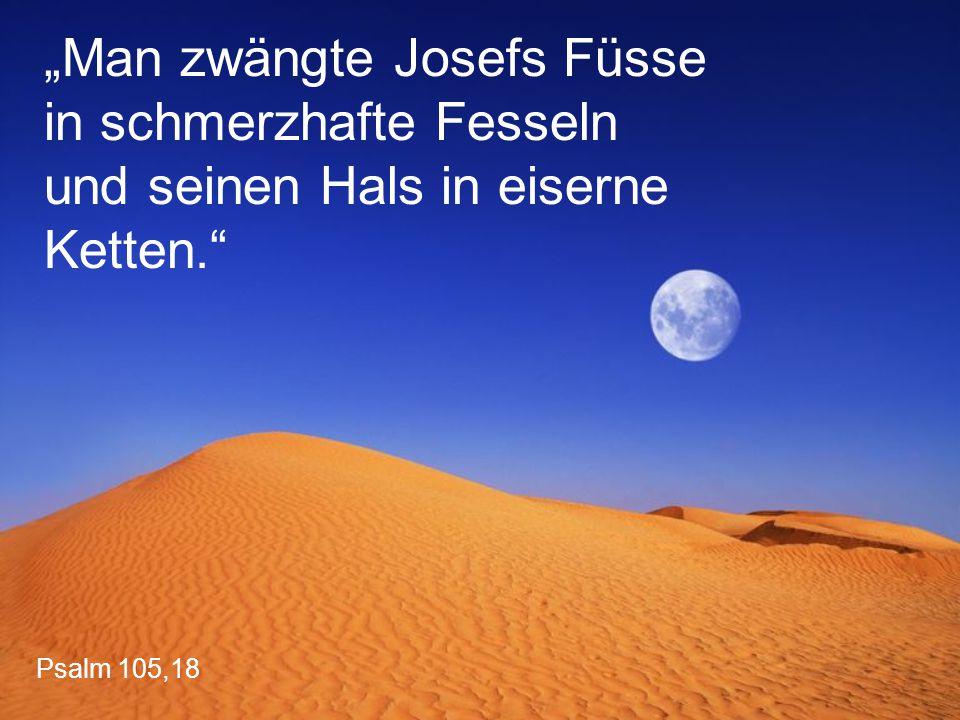 """Psalm 105,18 """"Man zwängte Josefs Füsse in schmerzhafte Fesseln und seinen Hals in eiserne Ketten."""""""