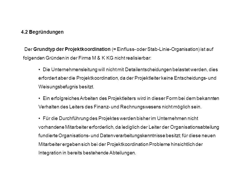4.2 Begründungen Der Grundtyp der Projektkoordination (= Einfluss- oder Stab-Linie-Organisation) ist auf folgenden Gründen in der Firma M & K KG nicht