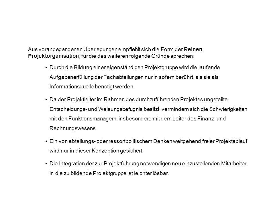 Aus vorangegangenen Überlegungen empfiehlt sich die Form der Reinen Projektorganisation, für die des weiteren folgende Gründe sprechen: Durch die Bild